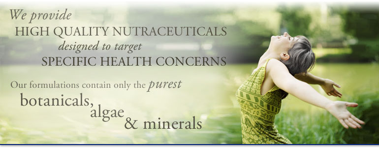 We provide high quality nutraceuticals designed to target specific health concerns. Our formulations contain only the purest botanicals, algae, & minerals.